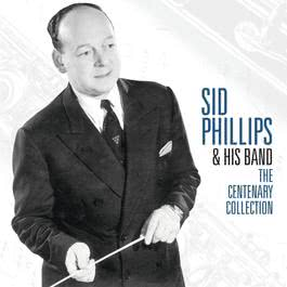 The Centenary Collection 2007 Sid Phillips & His Band