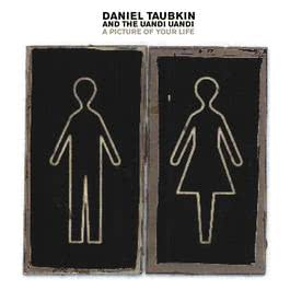 A Picture Of Your  Life 2007 Daniel Taubkin And The Uandi Uandi