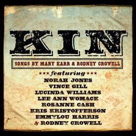 KIN: Songs By Mary Karr & Rodney Crowell 2012 Rodney Crowell