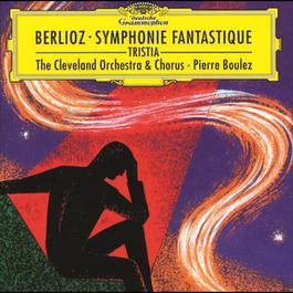 Berlioz: Symphonie fantastique, Op.14; Tristia, Op.18 1997 The Cleveland Orchestra; Pierre Boulez; The Cleveland Orchestra Chorus