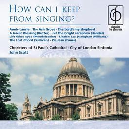 How can I keep from singing? 2006 Choristers of St Paul's Cathedral
