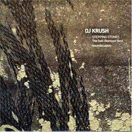 Stepping Stones-Self Remixed Best-Soundscapes 2006 DJ Krush