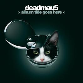 > album title goes here < 2012 Deadmau5