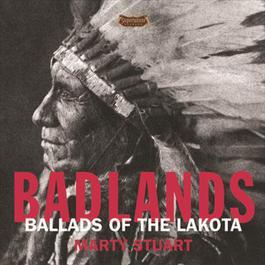 Badlands - Ballads Of The Lakota 2005 Marty Stuart