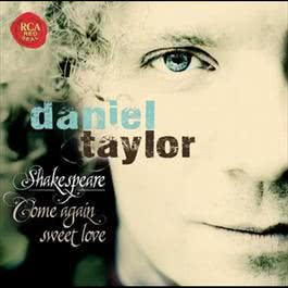 Shakespeare - Come Again Sweet Love 2011 Daniel Taylor