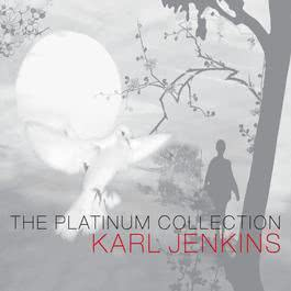 Karl Jenkins: The Platinum Collection 2007 Karl Jenkins