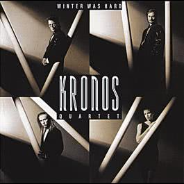 Winter Was Hard 2004 Kronos Quartet
