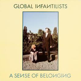 A Sense Of Belonging 1983 Global Infantilists