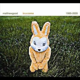 In A Coma - The Best of Matthew Good 1995 - 2005 2005 Matthew Good