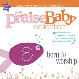 Born to Worship 2010 The Praise Baby Collection