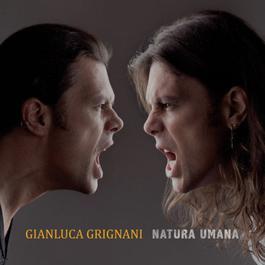 Natura Umana 2011 Gianluca Grignani