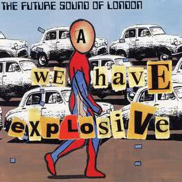 We Have Explosive 1997 Future Sound Of London
