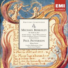 Michael Berkeley: Or shall we die? . Paul Patterson: Missa brevis 2007 Richard Hickox