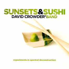 Sunsets & Sushi:  Experiments In Spectral Deconstruction 2005 David Crowder Band