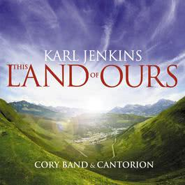 Karl Jenkins: This Land of Ours 2007 Cantorion
