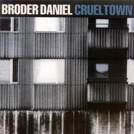 Cruel Town 2003 Broder Daniel