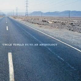 Uncle Tupelo 89/93: An Anthology 2002 Uncle Tupelo