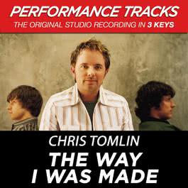The Way I Was Made (Performance Tracks) - EP 2009 Chris Tomlin