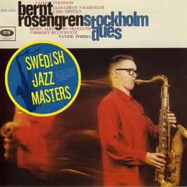 Swedish Jazz Masters: Stockholm Dues 2008 Bernt Rosengren