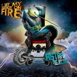 Astral Rejection (Deluxe Edition) 2011 I Set My Friends On Fire