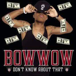 Don't Know About That 2007 Bow Wow