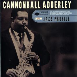 Jazz Profile: Cannonball Adderley 2004 Cannonball Adderley