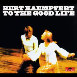 To The Good Life 1973 Bert Kaempfert And His Orchestra