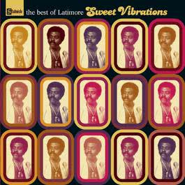 Sweet Vibrations : The Best Of Latimore 2006 Benny Latimore