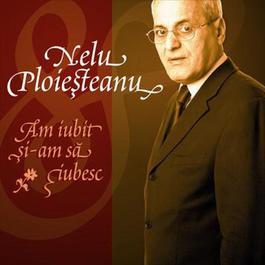 Nelu Ploiesteanu - Am Iubit Si-am Sa Iubesc (eAlbum) 2007 Nelu Ploiesteanu