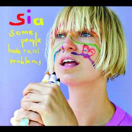 Some People Have REAL Problems 2008 Sia