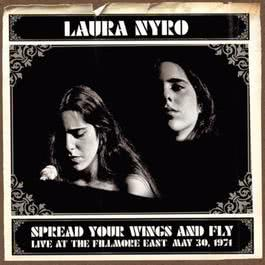Spread Your Wings And Fly: Live At The Fillmore East May 30, 1971 2004 Laura Nyro