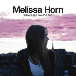 Innan jag kände dig 2011 Melissa Horn