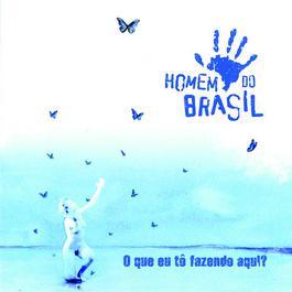 O Que Eu Tô Fazendo Aqui 2006 Homem Do Brasil