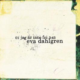Jag Är Inte Fri 2007 Eva Dahlgren