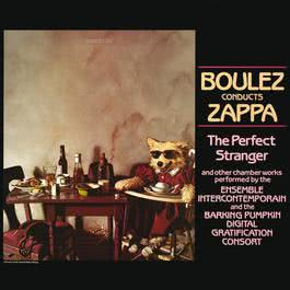 Boulez Conducts Zappa: The Perfect Stranger 2012 Frank Zappa