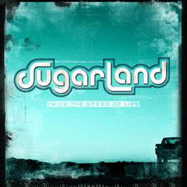 Twice The Speed Of Life 2006 Sugarland
