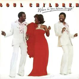 Where Is Your Woman Tonight 2010 The Soul Children