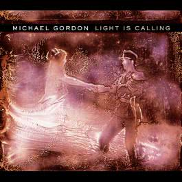 Light Is Calling 2004 Michael Gordon