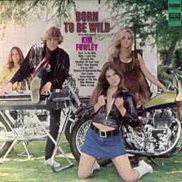 Born To Be Wild 2007 Kim Fowley