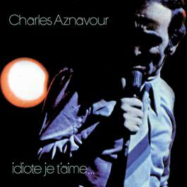 Idiote Je T'aime 2003 Charles Aznavour