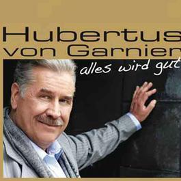 Alles wird gut 2012 Hubertus von Garnier