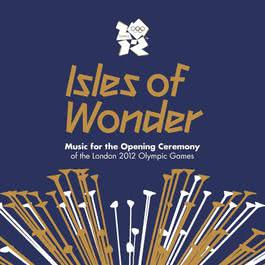 Isles Of Wonder: Music For The Opening Ceremony Of The London 2012 Olympic Games 2012 Various Artists