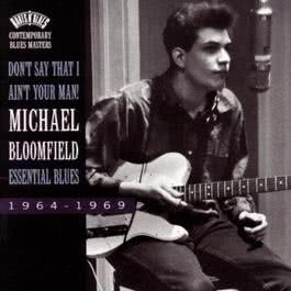 Don't Say That I Ain't Your Man!-Essential Blues 1994 Michael Bloomfield