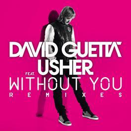 Without You (feat.Usher) [Remixes] 2011 David Guetta; Usher
