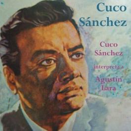 Cuco Sanchez Interpreta a Agustin Lara 2012 Cuco Sánchez
