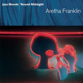 Jazz Moods - Round Midnight 2009 Aretha Franklin