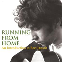 Running From Home - An Introduction to Bert Jansch 2008 Bert Jansch