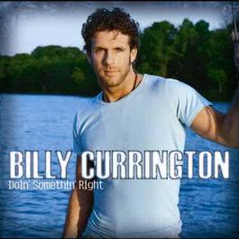 Doin' Somethin' Right 2006 Billy Currington