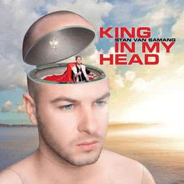 King In My Head (Album Version) 2011 Stan Van Samang