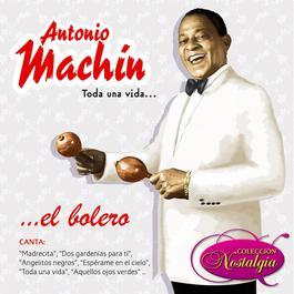 Toda Una Vida... El Bolero 2006 Antonio MacHin